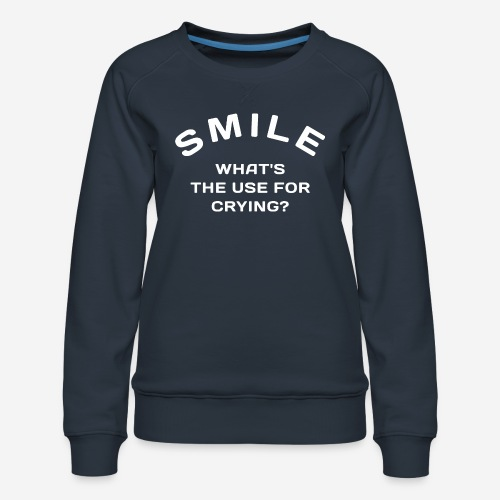 smile happy cry - Frauen Premium Pullover