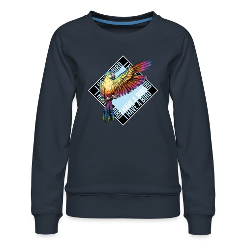 I have a bird - Papagei - Frauen Premium Pullover