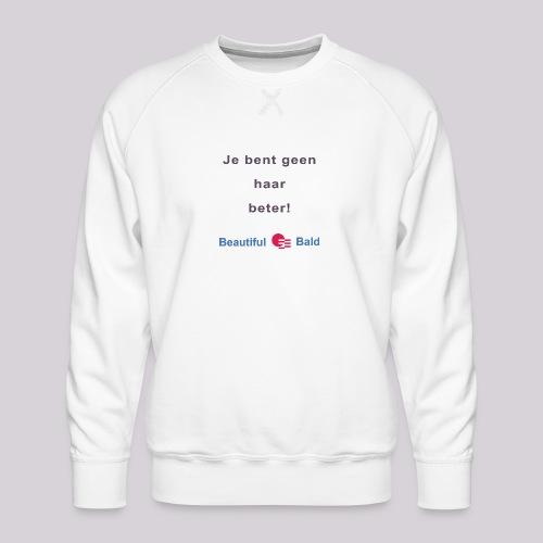 Jij bent geen haar beter - Mannen premium sweater