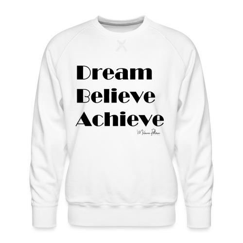 DREAM BELIEVE ACHIEVE - Sweat ras-du-cou Premium Homme