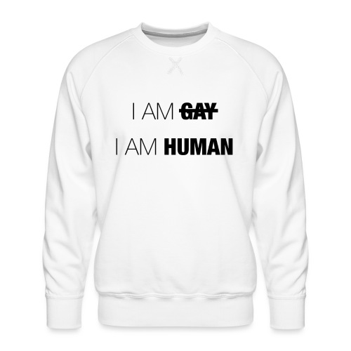 I AM GAY - I AM HUMAN - Men's Premium Sweatshirt