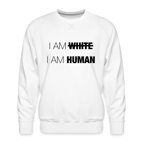 I AM WHITE - I AM HUMAN - Men's Premium Sweatshirt