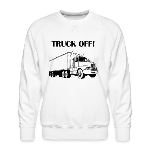 Truck off! - Men's Premium Sweatshirt