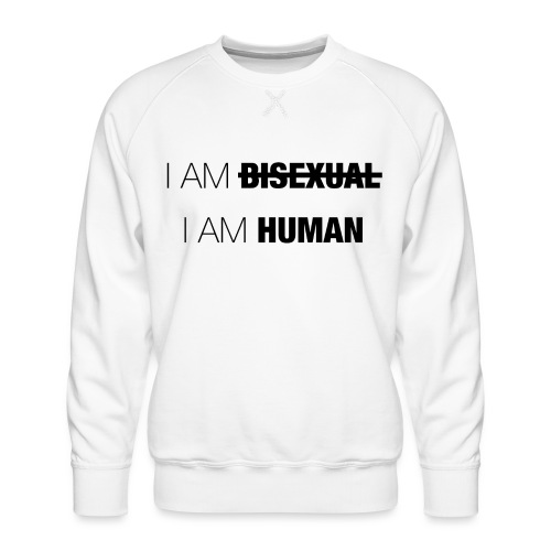 I AM BISEXUAL - I AM HUMAN - Men's Premium Sweatshirt