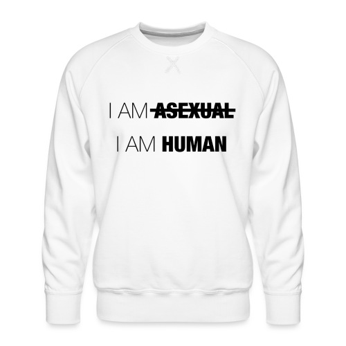 I AM ASEXUAL - I AM HUMAN - Men's Premium Sweatshirt