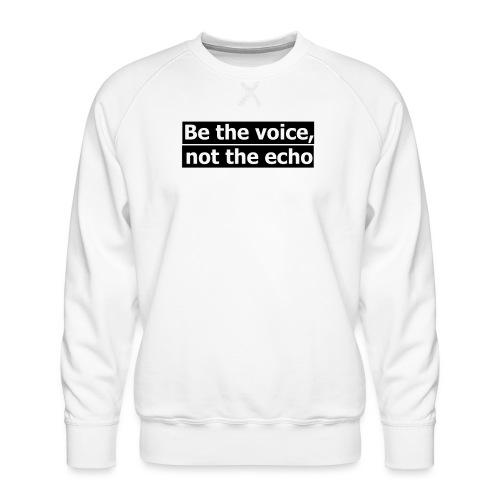 être la voix pas l'écho - Sweat ras-du-cou Premium Homme