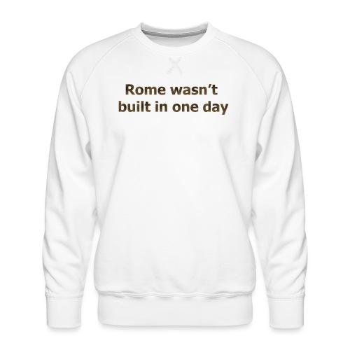 Rome n'a pas été construite en un jour - Sweat ras-du-cou Premium Homme