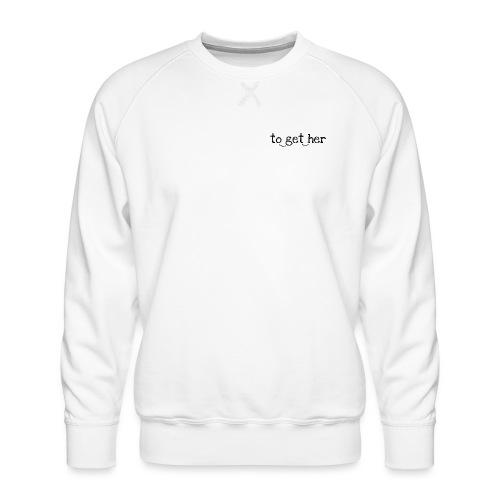 to_get_her - Männer Premium Pullover