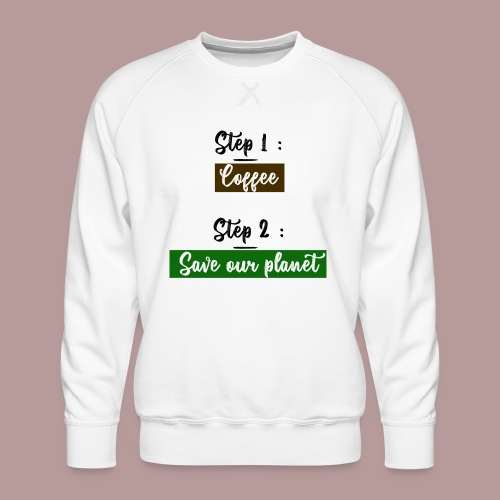 First coffee then save our planet - Sweat ras-du-cou Premium Homme