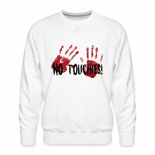 No Touchies 2 Bloody Hands Behind Black Text - Men's Premium Sweatshirt