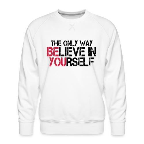 Believe in yourself - Männer Premium Pullover