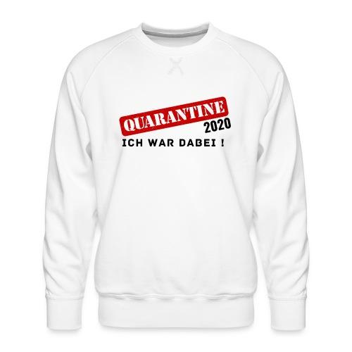 Quarantine 2020 - Ich war dabei! - Männer Premium Pullover