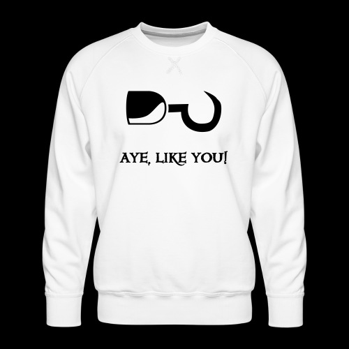~ Aye, like you! ~ - Männer Premium Pullover