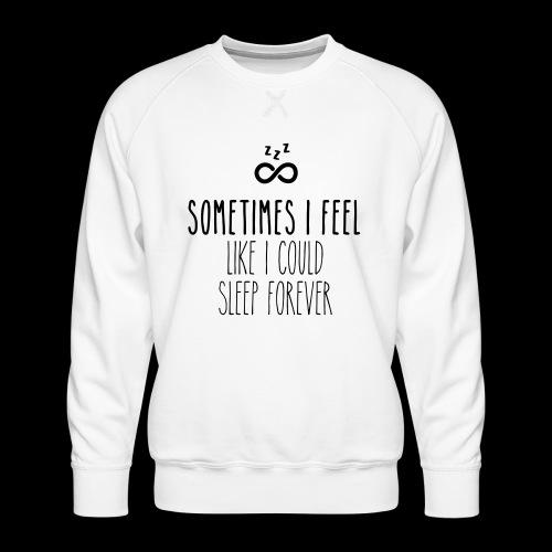 Sometimes I feel like I could sleep forever - Männer Premium Pullover