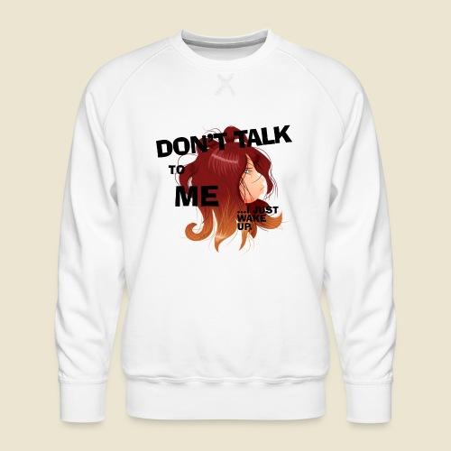 Don't talk to me... - Sweat ras-du-cou Premium Homme