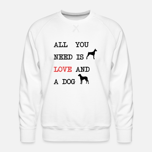 All You Need is Love and a Dog - Mannen premium sweater