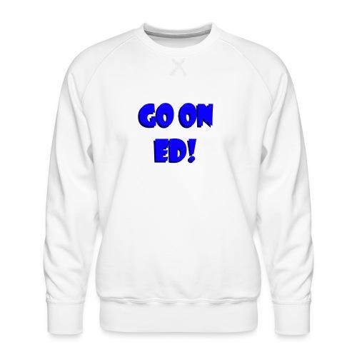 Go on Ed - Men's Premium Sweatshirt