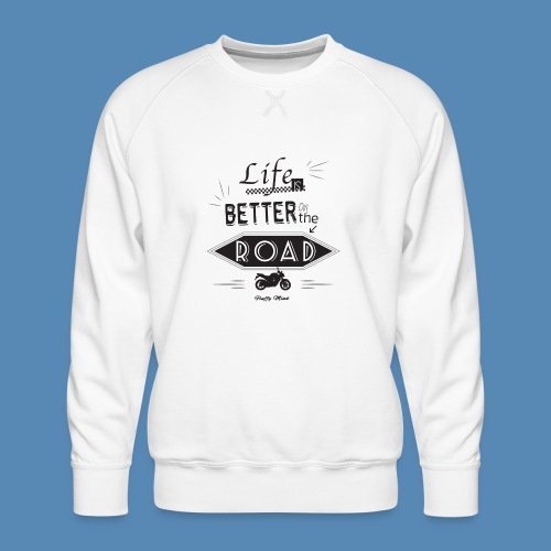 Moto - Life is better on the road - Sweat ras-du-cou Premium Homme
