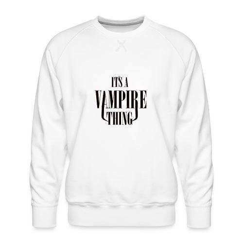 Its a Vampire Thing Bag - Men's Premium Sweatshirt