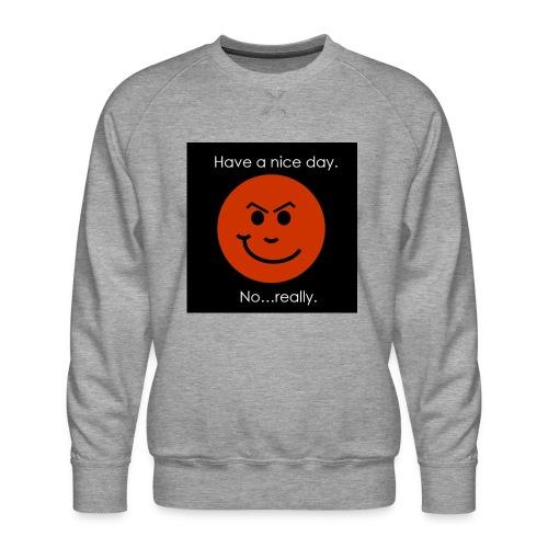 Have a nice day - Herre premium sweatshirt
