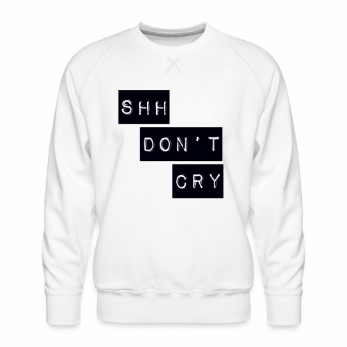 Shh dont cry - Men's Premium Sweatshirt
