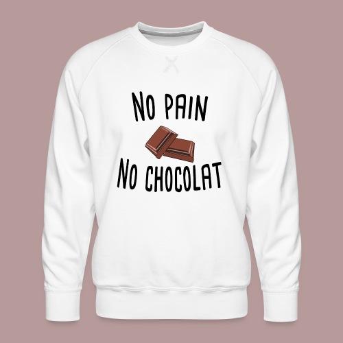 No pain no chocolat citation drôle - Sweat ras-du-cou Premium Homme