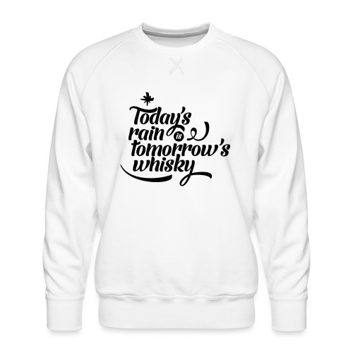 Todays's Rain Women's Tee - Quote to Front - Men's Premium Sweatshirt