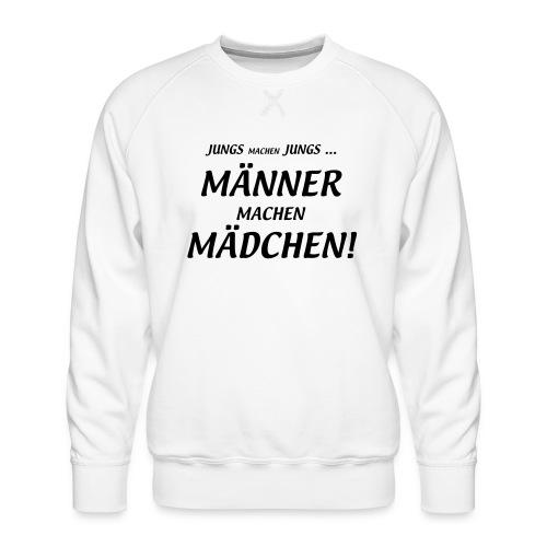 Männer machen Mädchen - Männer Premium Pullover