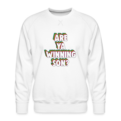 Are Ya Winning, Son? Meme - Men's Premium Sweatshirt
