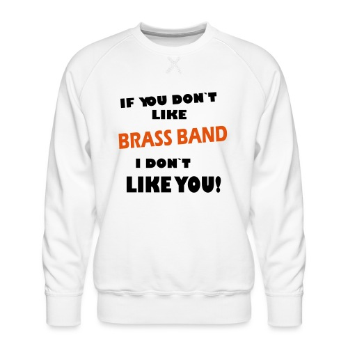 If you don`t like Brass Band - Premium-genser for menn