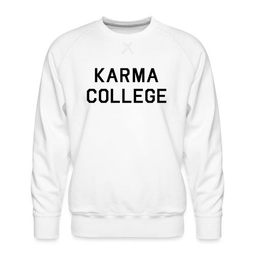 Karma College Karma Fucks Back What goes - Men's Premium Sweatshirt