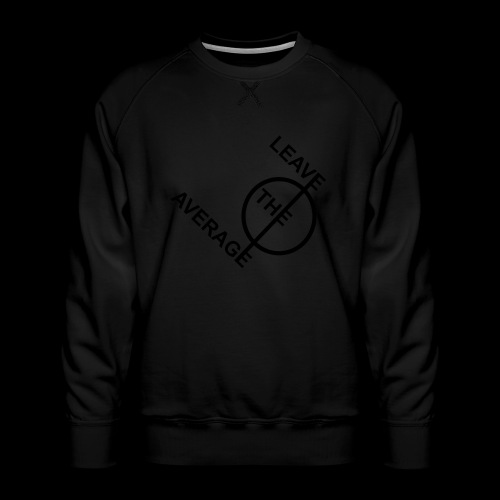 leave the average - Männer Premium Pullover
