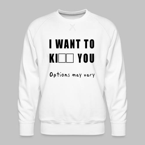 I want to - Men's Premium Sweatshirt