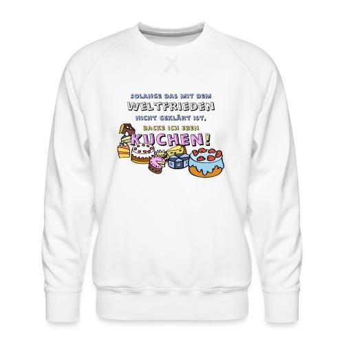 Kuchen backen bis zum Weltfrieden - Männer Premium Pullover