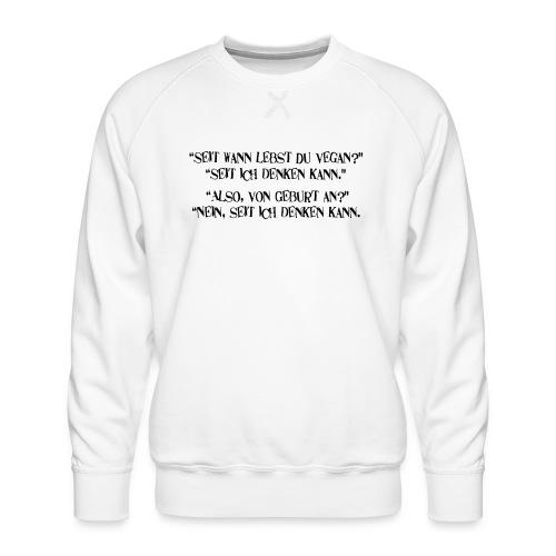 seit wann lebst du vegan - Männer Premium Pullover