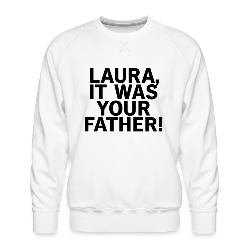Laura it was your father - Männer Premium Pullover