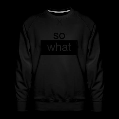 so what - Männer Premium Pullover