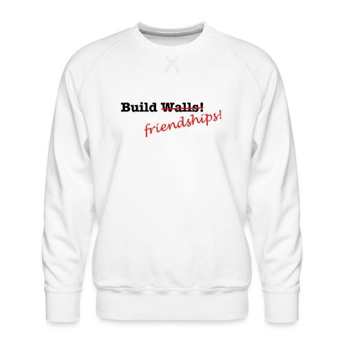 Build Friendships, not walls! - Men's Premium Sweatshirt