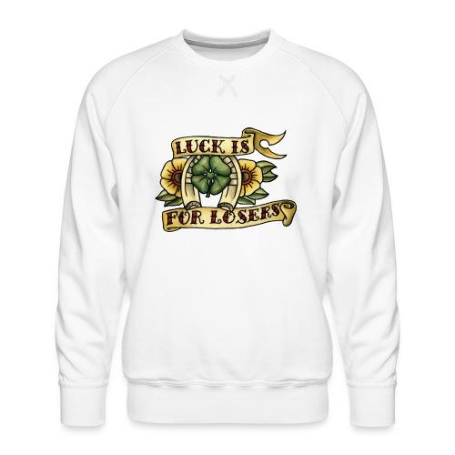 Luck Is For Losers - Men's Premium Sweatshirt