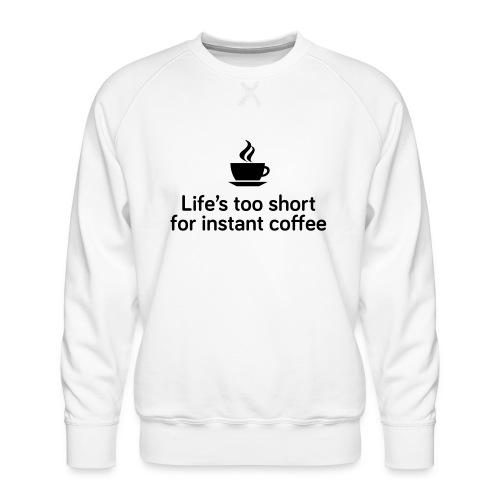 Life's too short for instant coffee - large - Men's Premium Sweatshirt