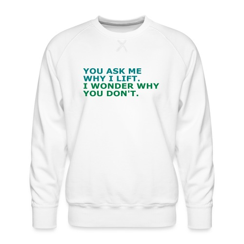 Ask me why i Lift, Training, Fitness, Crossfit, - Männer Premium Pullover
