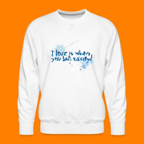 talk nerdy - Men's Premium Sweatshirt