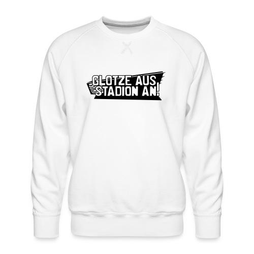 GLOTZE AUS, STADION AN! - Männer Premium Pullover