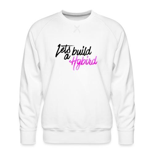 Lets Build A hybrid - Men's Premium Sweatshirt