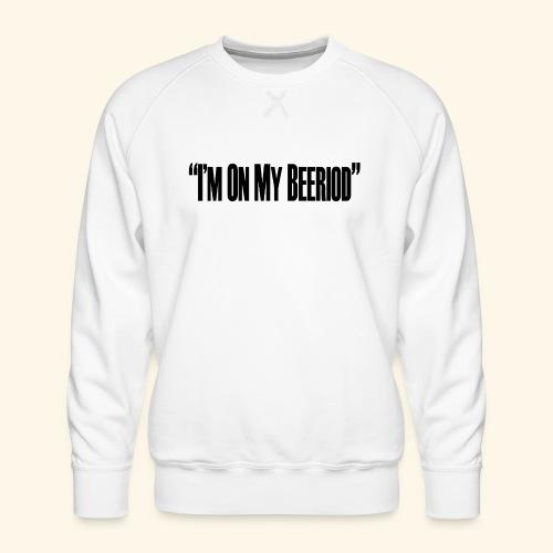 BEERIOD - Men's Premium Sweatshirt