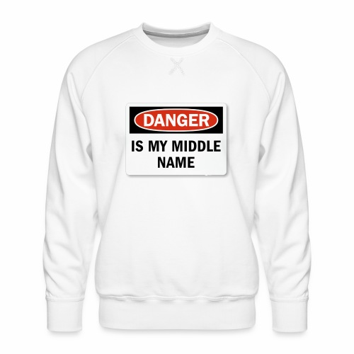 Danger is my middle name - Men's Premium Sweatshirt