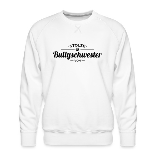 Bullyschwester Wunschname - Männer Premium Pullover