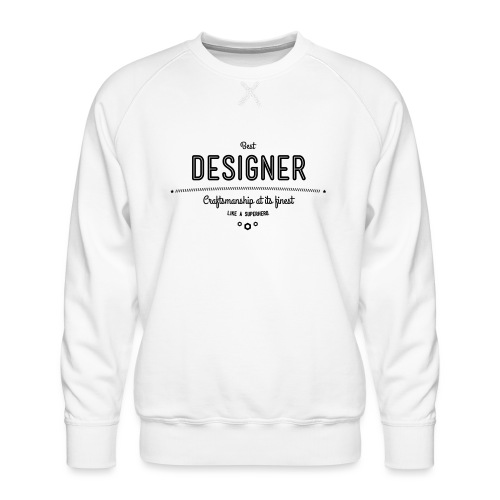 Bester Designer - Handwerkskunst vom Feinsten, wie - Männer Premium Pullover