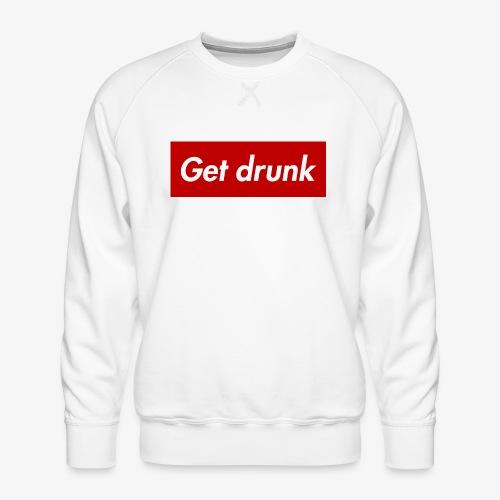 Get drunk - Männer Premium Pullover