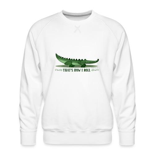 That s How I Roll - Men's Premium Sweatshirt
